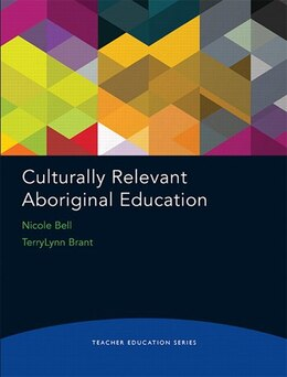 Book Teacher Education Series: Culturally Relevant Aboriginal Education by Nicole Bell
