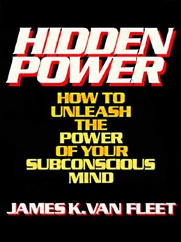 Book Hidden Power: How To Unleash The Power Of Your Subconscious Mind by James K. Van Fleet