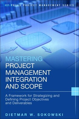 Book Mastering Project Management Integration And Scope: A Framework For Strategizing And Defining… by Dietmar Sokowski