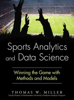 Book Sports Analytics And Data Science: Winning The Game With Methods And Models by Thomas W. Miller