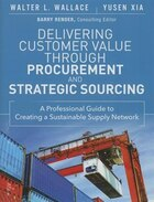 Delivering Customer Value Through Procurement And Strategic Sourcing: A Professional Guide To…
