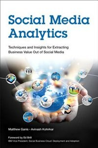Book Social Media Analytics: Techniques And Insights For Extracting Business Value Out Of Social Media by Matthew Ganis
