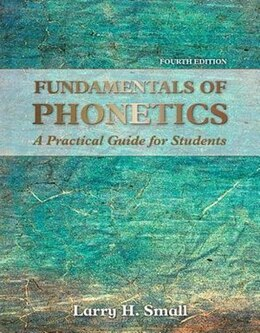 Book Fundamentals Of Phonetics: A Practical Guide For Students by Larry H. Small