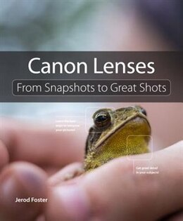 Book Canon Lenses: From Snapshots To Great Shots by Jerod Foster