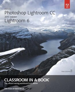 Book Adobe Photoshop Lightroom CC (2015 release) / Lightroom 6 Classroom in a Book by John Evans