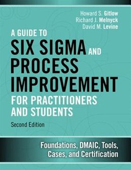 Book A Guide To Six Sigma And Process Improvement For Practitioners And Students: Foundations, Dmaic… by Howard S. Gitlow