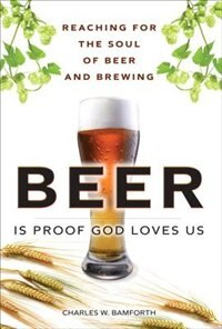Book Beer Is Proof God Loves Us: Reaching For The Soul Of Beer And Brewing (paperback) by Charles W. Bamforth