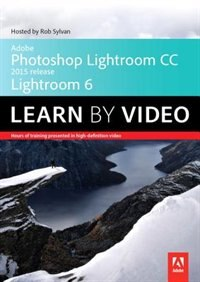 Book Adobe Photoshop Lightroom Cc (2015 Release) / Lightroom 6 Learn By Video by Rob Sylvan
