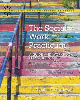 Book The Social Work Practicum: A Guide And Workbook For Students by Cynthia Garthwait