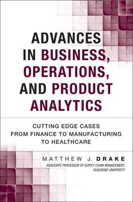 Book Advances In Business, Operations, And Product Analytics: Cutting Edge Cases From Finance To… by Matthew J. Drake