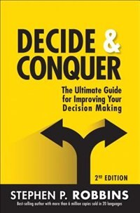 Book Decide And Conquer: The Ultimate Guide For Improving Your Decision Making by Stephen P. Robbins