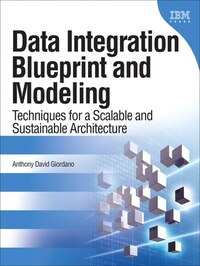 Data Integration Blueprint And Modeling: Techniques For A Scalable And Sustainable Architecture…