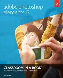 Book Adobe Photoshop Elements 13 Classroom In A Book by Jeff Carlson