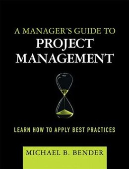 Book A Manager's Guide To Project Management: Learn How To Apply Best Practices (paperback) by Michael B. Bender