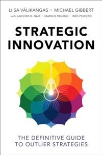 Book Strategic Innovation: The Definitive Guide To Outlier Strategies by Liisa Välikangas
