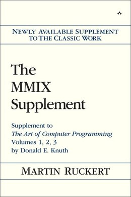 Book The Mmix Supplement: Supplement To The Art Of Computer Programming Volumes 1, 2, 3 By Donald E… by Martin Ruckert