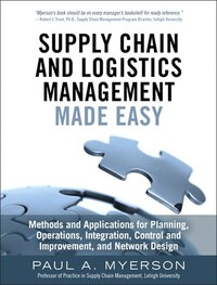 Supply Chain And Logistics Management Made Easy: Methods And Applications For Planning, Operations…