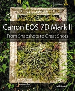 Book Canon Eos 7d Mark Ii: From Snapshots To Great Shots by Jeff Revell