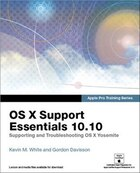Apple Pro Training Series: Os X Support Essentials 10.10: Supporting And Troubleshooting Os X…