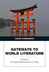Gateways To World Literature, Volume 2: The Seventeenth Century To Today Plus Myliteraturelab…