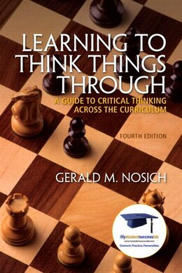 Book Learning To Think Things Through: A Guide To Critical Thinking Across The Curriculum Plus New… by Gerald M. Nosich