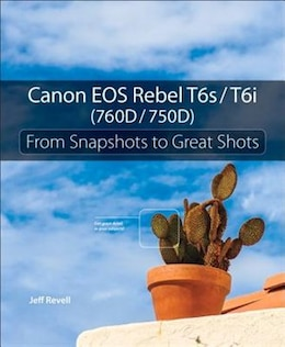Book Canon Eos Rebel T6s / T6i (760d / 750d): From Snapshots To Great Shots by Jeff Revell