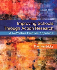 Improving Schools Through Action Research: A Reflective Practice Approach, Enhanced Pearson Etext…