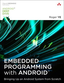 Book Embedded Programming With Android: Bringing Up An Android System From Scratch by Roger Ye