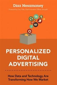 Book Personalized Digital Advertising: How Data And Technology Are Transforming How We Market by Diaz Nesamoney