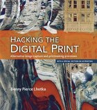 Hacking The Digital Print: Alternative Image Capture And Printmaking Processes With A Special…