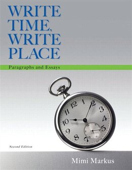 Book Write Time, Write Place: Paragraphs And Essays Plus Mywritinglab With Pearson Etext -- Access Card… by Mimi Markus