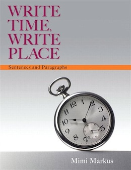 Book Write Time, Write Place: Sentences And Paragraphs Plus Mywritinglab With Pearson Etext -- Access… by Mimi Markus