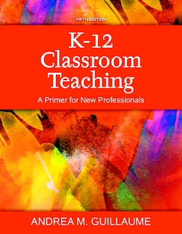 Book K-12 Classroom Teaching: A Primer For New Professionals, Enhanced Pearson Etext With Loose-leaf… by Andrea M. Guillaume