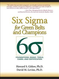Six Sigma For Green Belts And Champions: Foundations, Dmaic, Tools, Cases, And Certification…