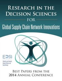 Research In The Decision Sciences For Innovations In Global Supply Chain Networks: Best Papers From…