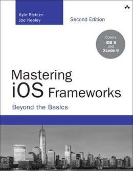 Book Mastering Ios Frameworks: Beyond The Basics by Kyle Richter
