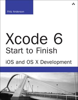 Book Xcode 6 Start To Finish: Ios And Os X Development by Fritz Anderson