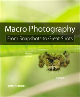 Book Macro Photography: From Snapshots To Great Shots by Rob Sheppard