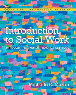 Book Introduction To Social Work: Through The Eyes Of Practice Settings With Enhanced Pearson Etext… by Michelle E. Martin