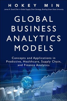 Book Global Business Analytics Models: Concepts And Applications In Predictive, Healthcare, Supply Chain… by Hokey Min