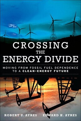 Book Crossing The Energy Divide: Moving From Fossil Fuel Dependence To A Clean-energy Future (paperback) by Robert U. Ayres
