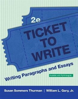 Book Ticket To Write: Writing Paragraphs And Essays Plus Mywritinglab -- Access Card Package by Susan Sommers Thurman