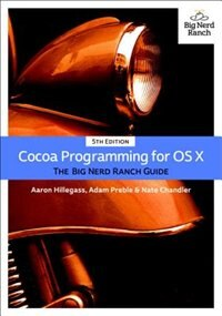Book Cocoa Programming For Os X: The Big Nerd Ranch Guide by Aaron Hillegass