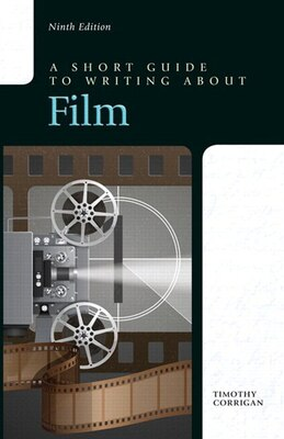 Book Short Guide To Writing About Film Plus Mywritinglab Without Pearson Etext -- Access Card Package by Timothy Corrigan