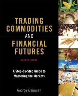 Book Trading Commodities And Financial Futures: A Step-by-step Guide To Mastering The Markets (paperback) by George Kleinman