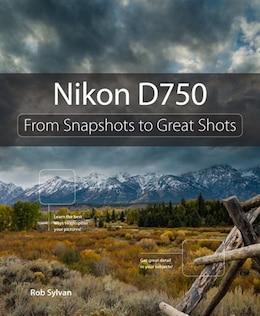 Book Nikon D750: From Snapshots To Great Shots by Rob Sylvan