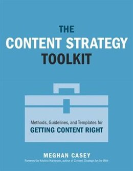 Book The Content Strategy Toolkit: Methods, Guidelines, And Templates For Getting Content Right by Meghan Casey