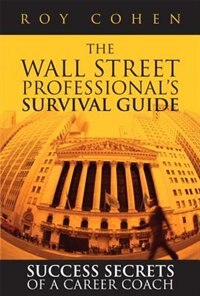 Book The Wall Street Professional's Survival Guide: Success Secrets Of A Career Coach (paperback) by Roy Cohen