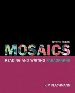 Book Mosaics: Reading And Writing Paragraphs Plus Mywritinglab With Etext -- Access Card Package by Kim Flachmann