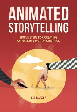 Book Animated Storytelling: Simple Steps For Creating Animation And Motion Graphics by Liz Blazer
